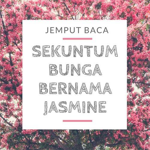 Jemput Baca Sekuntum Bunga Bernama Jasmine Shah Ibrahim TheMrFlowerman