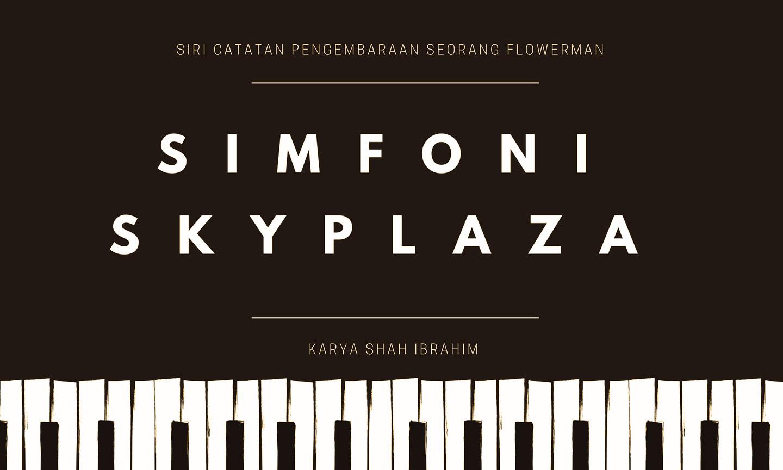 Simfoni Sky Plaza Shah Ibrahim TheMrFlowerman Blog Banner